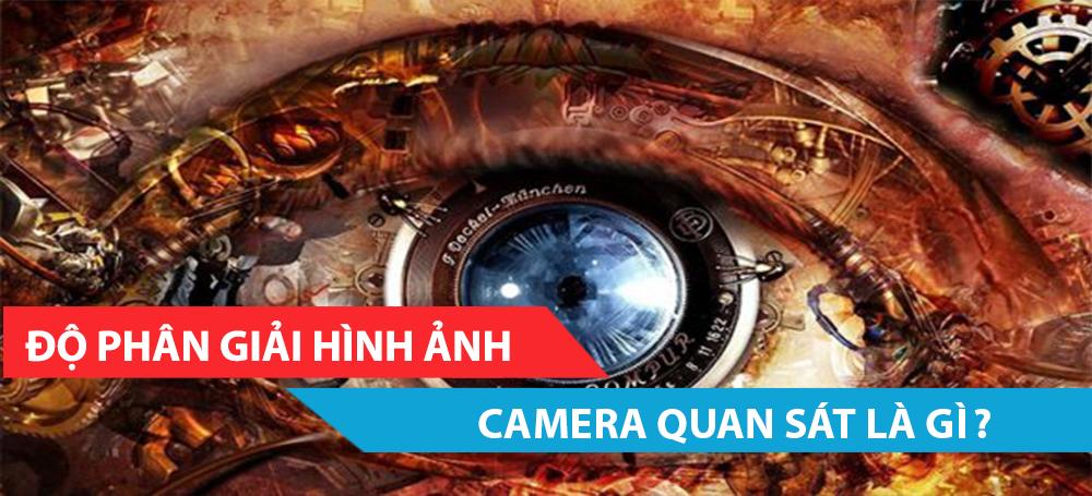 Độ phân giải hình ảnh camera quan sát là gì